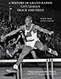 A History of Grand Rapids City League Track and Field