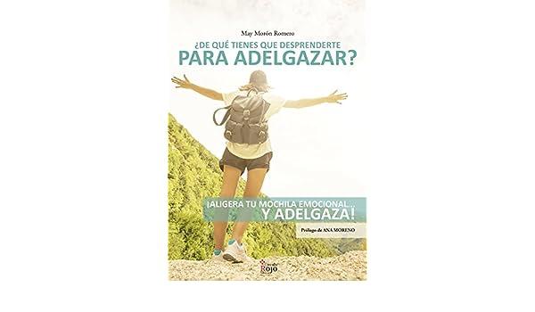 Amazon.com: ¿De qué tienes que desprenderte para adelgazar?: ¡Aligera tu mochila emocional...y adelgaza! (Spanish Edition) eBook: May Morón Romero, ...