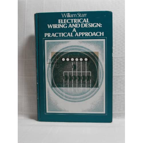 Electrical Wiring and Design: Practical Approach (Electronic Technology Series) William Starr
