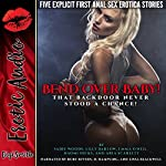 Bend Over Baby!: That Backdoor Never Stood a Chance!: Five Explicit First Anal Sex Erotica Stories | Sadie Woods,Naomi Hicks,Aria Scarlett,Emma O'Neil,Lilly Barlow