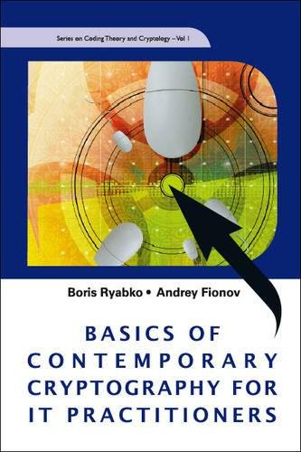 Basics of Contemporary Cryptography for IT Practitioners (Series on Coding Theory and Cryptology, 1)