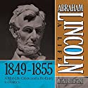 Abraham Lincoln: A Life 1849-1855: A Mid-Life Crisis and a Re-Entry to Politics Audiobook by Michael Burlingame Narrated by Sean Pratt