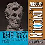 Abraham Lincoln: A Life 1849-1855: A Mid-Life Crisis and a Re-Entry to Politics | Michael Burlingame