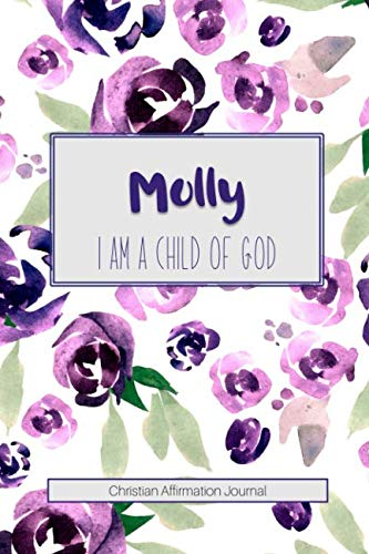 Molly  I am a Child of God: Christian Affirmations Journal for Women with Scripture References