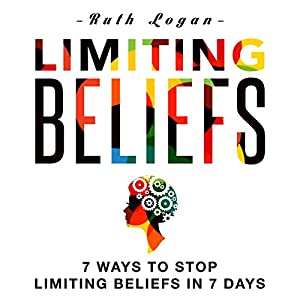 Limiting Beliefs: 7 Ways to Stop Limiting Beliefs in 7 Days Audiobook