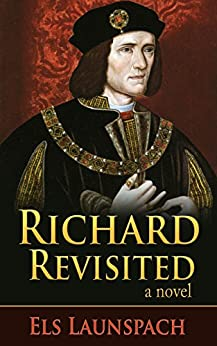 Richard Revisited: A Novel about Shakespeare and Richard III by [Launspach, Els]