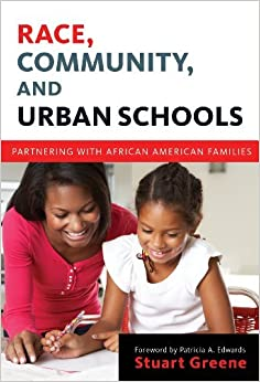 Race, Community, and Urban Schools: Partnering with African American Families (Language and Literacy) (Language and Literacy (Paperback)) by Stuart Greene (2013-09-15)