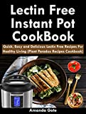 #2: Lectin Free Instant Pot Cookbook: The Complete Lectin-Free Cookbook: Quick, Easy and Delicious Plant Paradox Recipes For a Healthy Life