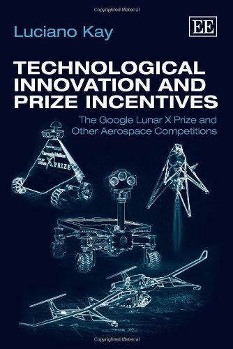 Technological Innovation and Prize Incentives: The Google Lunar X Prize and Other Aerospace Competitions