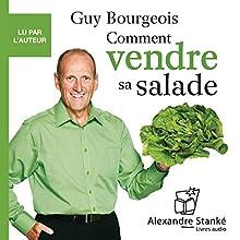 Comment vendre sa salade et prendre le contrôle de son avenir   Livre audio Auteur(s) : Guy Bourgeois Narrateur(s) : Guy Bourgeois