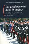 Les gendarmeries dans le monde, de la Révolution française à nos jours par Houte
