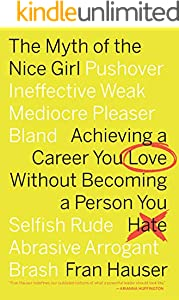 The Myth of the Nice Girl: Achieving a Career You Love Without Becoming a Person You Hate