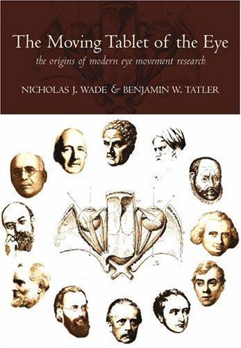 The Moving Tablet of the Eye': The Origins of Modern Eye Movement Research by Nicholas Wade (2005-09-01)