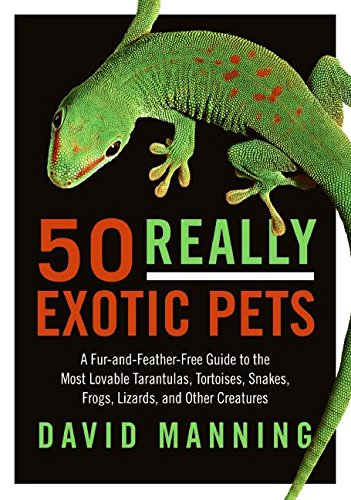 (50 Really Exotic Pets: A Fur-and-Feather-Free Guide to the Most Lovable Tarantulas, Tortoises, Snakes, Frogs, Lizards, and Other Creatures)