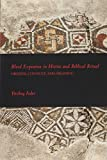 Blood Expiation in Hittite and Biblical Ritual: Origins, COntext, and Meaning (Writings from the Ancient World Supplements/Society of Biblical Literature)