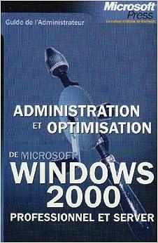 Book Administration et optimisation de Windows 2000 professionnel et server