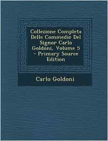 Collezione Completa Delle Commedie del Signor Carlo Goldoni, Volume 5