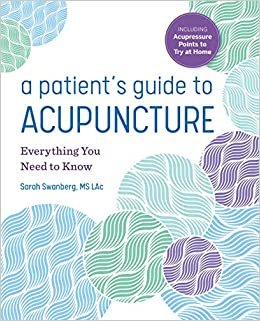 A Patient's Guide to Acupuncture: Everything You Need to Know: Sarah