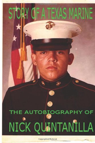 Story of a Texas Marine: The Autobiography of Nick Quintanilla Nick Quintanilla