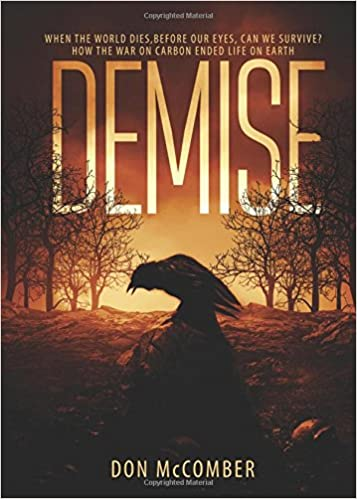 Demise: When the World Dies, Before Our Eyes, Can We Survive? How the war on carbon ended life on earth