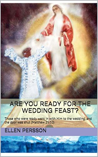 Are You Ready for the Wedding Feast?: Those who were ready went in with Him to the wedding, and the door was shut (Matthew 25:10)