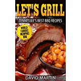 Let's Grill  Tennessee's Best BBQ Recipes: Memphis, Tennessee's Secret Barbecue Recipes for Rubs and Sauces, Pulled Pork, Brisket, Ribs, Steak, Hamburger, Fish and Seafood, Chicken, Sides, and More