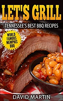 Let's Grill  Tennessee's Best BBQ Recipes: World Famous Memphis BBQ by [Martin, David]