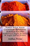 Family Style Asian Cookbook: Authentic Eurasian Recipes: Traditional Anglo-Burmese & Anglo-Indian Dishes