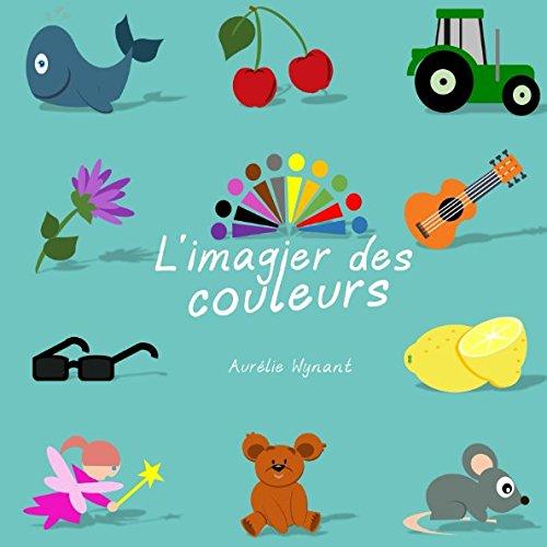 L'imagier des couleurs: A la decouverte des couleurs (Les imagiers)  [Wynant, Aurelie] (Tapa Blanda)