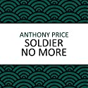 Soldier No More Audiobook by Anthony Price Narrated by Dan Morgan