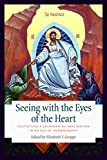 Seeing with the Eyes of the Heart: Cultivating a