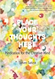 Place Your Thoughts Here:Meditation for the Creative Mind