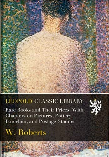 Rare Books and Their Prices: With Chapters on Pictures, Pottery, Porcelain, and Postage Stamps