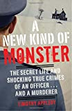img - for A New Kind of Monster: The Secret Life and Shocking True Crimes of an Officer . . . and a Murderer book / textbook / text book