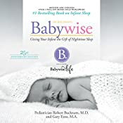 On Becoming Babywise (Updated and Expanded): Giving Your Infant the Gift of Nighttime Sleep | M.D. Dr. Robert Bucknam, Gary Ezzo