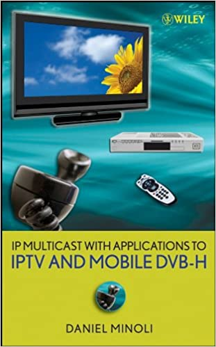 IP Multicast with Applications to IPTV and Mobile DVB-H: Daniel