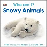 Who Am I? Snowy Animals, Dorling Kindersley Publishing Staff, 1465414304