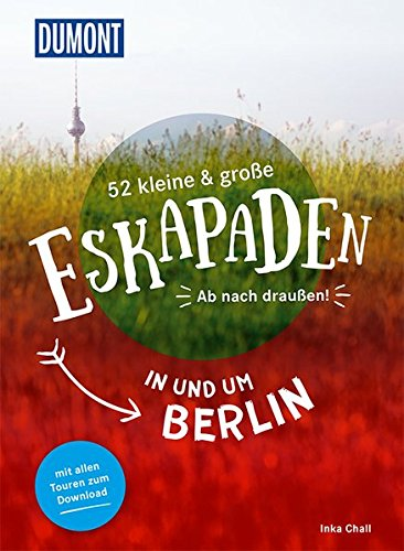 1e4400678e9879 52 kleine und große Eskapaden in und um Berlin: Ab nach draußen! DuMont  Eskapaden: Amazon.de: Inka Chall: Bücher
