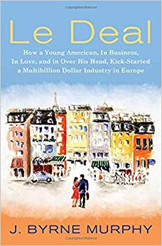 Le Deal: How a Young American, in Business, in Love, and in Over His Head, Kick-Started a Multibillion Dollar Industry in Europe 9780312359034 Higher Education Textbooks at amazon