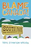 Blame Canada! : South Park and Popular Culture, Johnson-Woods, Toni and Johnson-Woods, 0826417302