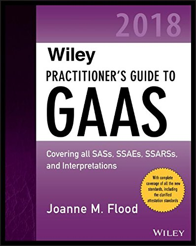 Wiley Practitioner's Guide to GAAS 2018: Covering all SASs, SSAEs, SSARSs, PCAOB Auditing Standards, and Interpretations (Wiley Regulatory Reporting)