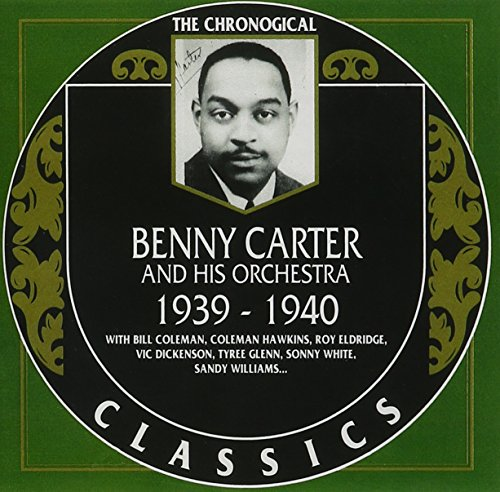 Benny Carter and His Orchestra: The Chronological Classics, 1939-1940 by Classics Records