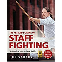 The Art and Science of Staff Fighting: A Complete Instructional Guide