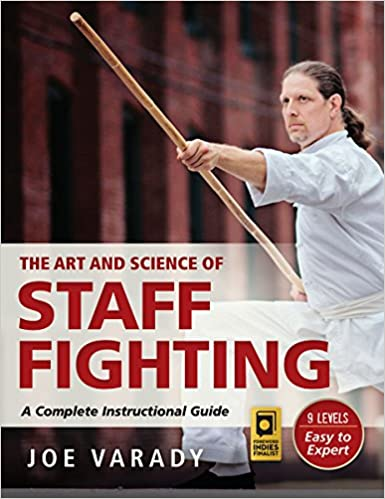 The Art And Science Of Staff Fighting A Complete Instructional Guide Joe Varady 9781594394119 Amazon Books