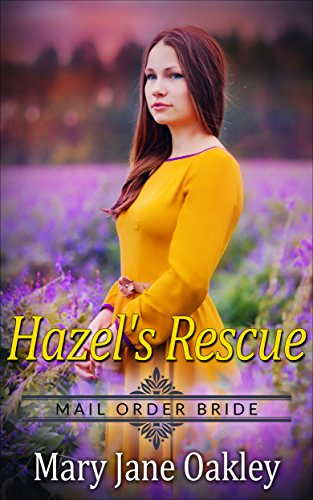 Mail Order Bride: Hazel's rescue: A Historical Western - Order Oakley