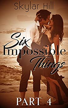 Six Impossible Things: Part Four by [Hill, Skylar]