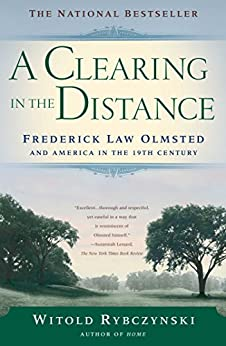 A Clearing In The Distance: Frederick Law Olmsted and America in the 19th Century by [Rybczynski, Witold]