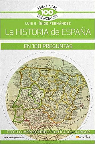 La historia de España en 100 preguntas 100 Preguntas esenciales ...