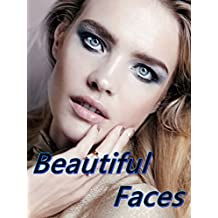 Beautiful Faces: The Most Beautiful Woman in the word (The Most Beautiful Women in the World Book 1)