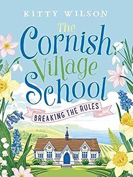 The Cornish Village School - Breaking the Rules (Cornish Village School series Book 1) by [Wilson, Kitty]